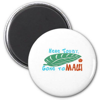 Here Today Gone to Maui Tshirt Fridge Magnet