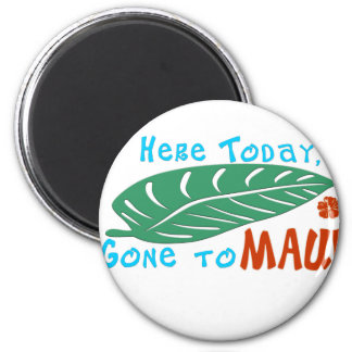 Here Today Gone to Maui Tshirt Magnets