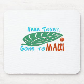 Here Today Gone to Maui Tshirt Mouse Pad