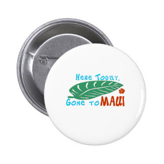 Here Today Gone to Maui Tshirt Pinback Button