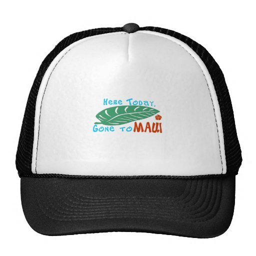 Here Today Gone to Maui Tshirt Trucker Hat