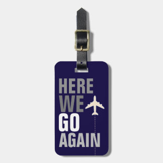 here we go again! airplane travel texted luggage tag