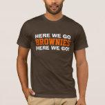 HERE WE GO BROWNIES HERE WE GO!...WOOF! WOOF! T-Shirt