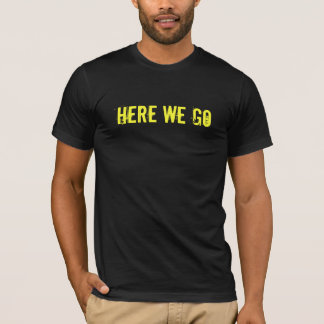 Here we go [mens] T-Shirt