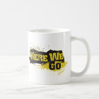 Here We Go Coffee Mugs