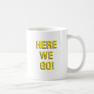 Here We Go Classic White Coffee Mug