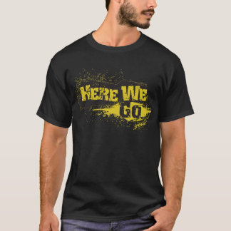 Here We Go T-Shirt