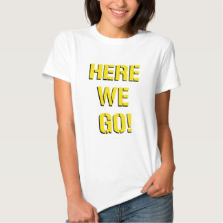 Here We Go T Shirt