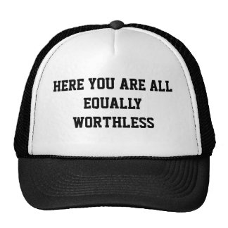 HERE YOU ARE ALL EQUALLY WORTHLESS TRUCKER HAT