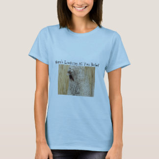 Here's Looking at You Babe! T-Shirt