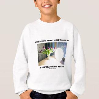 Here's Some Bright Light Treatment Afflicted SAD Sweatshirt