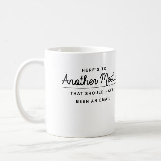Here's to Another Meeting Coffee Mug