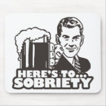 Here's To Sobriety Mousepad