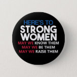 "Here&#39;s to Strong Women Button<br><div class=""desc"">Here&#39;s to Strong Women. Mayo we know them. Mayo we sees them. Mayo we raise them.</div>"