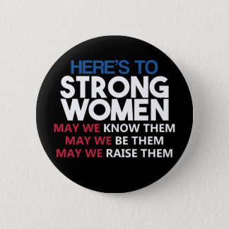 Here's to Strong Women Button