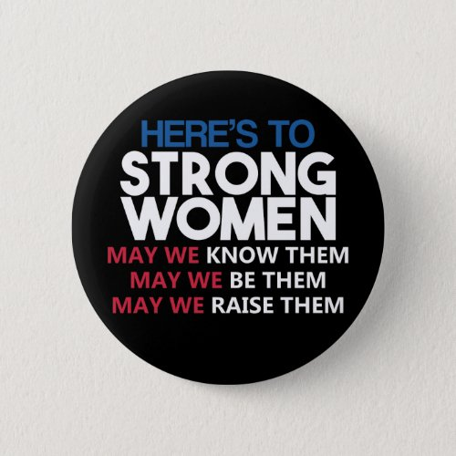 Heres to Strong Women Button