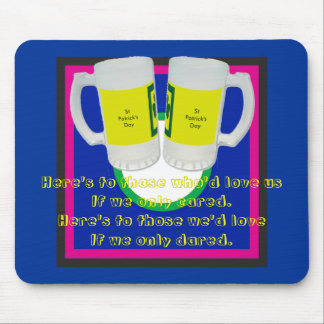 Here's to those who'd love us If we only cared. Mouse Pad
