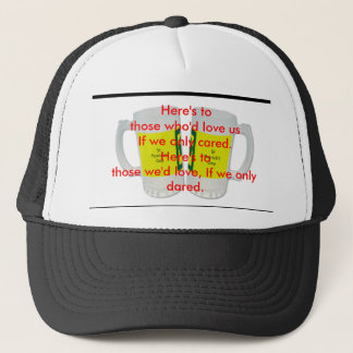 Here's to those who'd love us If we only cared. Trucker Hat
