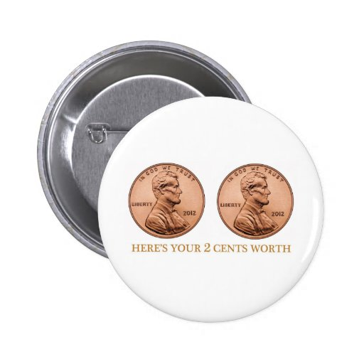 Here's your 2 cents worth pins