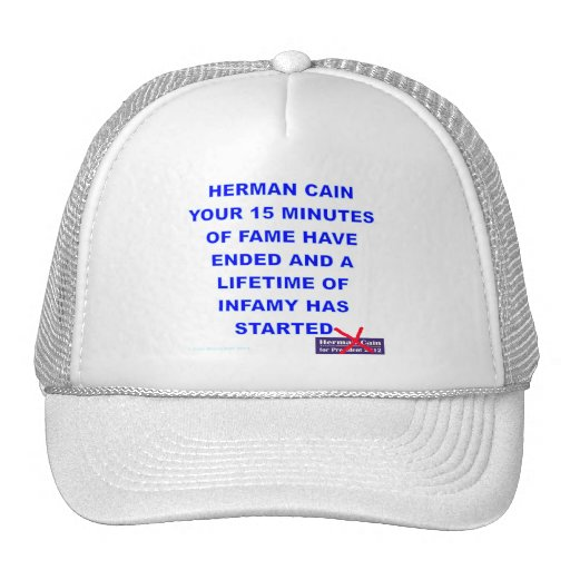 Herman Cain 15 Minutes of Fame is Over Trucker Hat