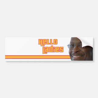 Herman Cain Hello Ladies Bumper Sticker