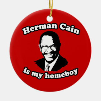 HERMAN CAIN IS MY HOMEBOY CHRISTMAS ORNAMENT