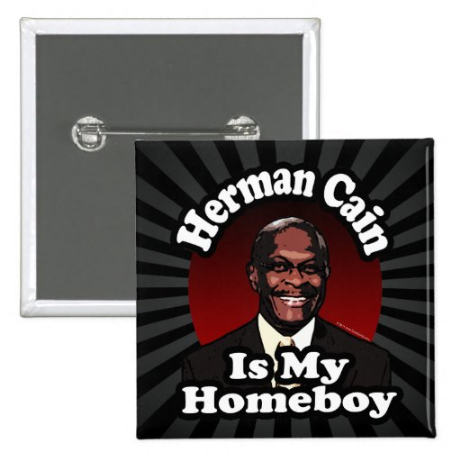 Herman Cain is My Homeboy, Retro Style Pin