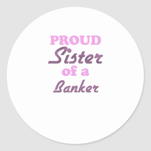 Hermana orgullosa de un banquero etiqueta redonda
