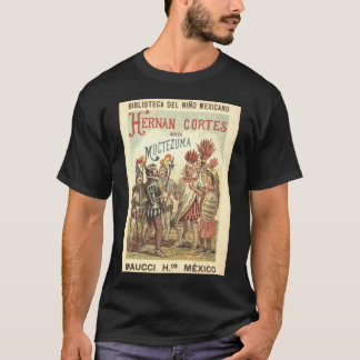 Hernando Cortez in the Presence of Montezuma or Th T-Shirt