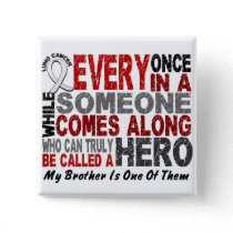 Hero Comes Along 1 Brother Lung Cancer Button