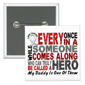 HERO COMES ALONG 1 Daddy LUNG CANCER Pins