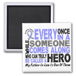 HERO COMES ALONG 1 Father-In-Law PROSTATE CANCER Refrigerator Magnet