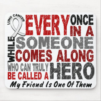 HERO COMES ALONG 1 Friend LUNG CANCER Mouse Pad