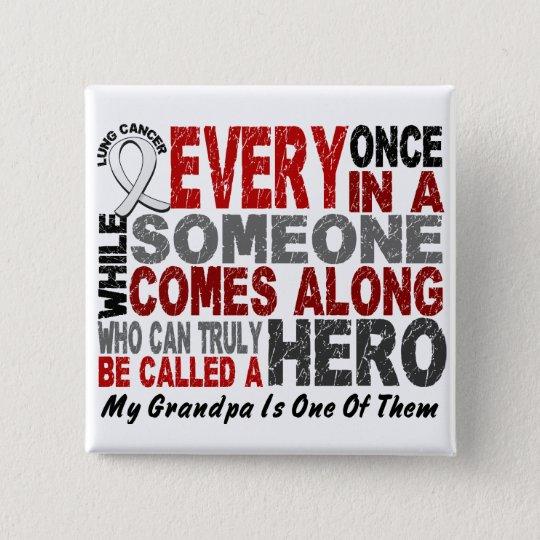 HERO COMES ALONG 1 Grandpa LUNG CANCER Pinback Button