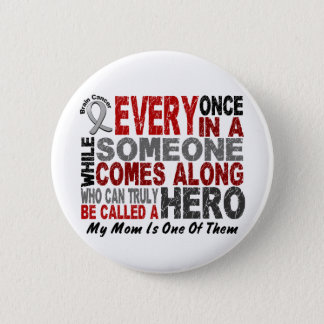 HERO COMES ALONG 1 Mom BRAIN CANCER T-Shirts Button