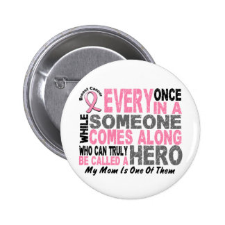 HERO COMES ALONG 1 Mom BREAST CANCER T-Shirts Pinback Button