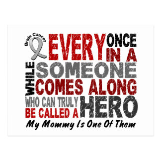HERO COMES ALONG 1 Mommy BRAIN CANCER T-Shirts Postcard