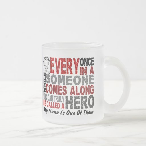 HERO COMES ALONG 1 Nana LUNG CANCER 10 Oz Frosted Glass Coffee Mug