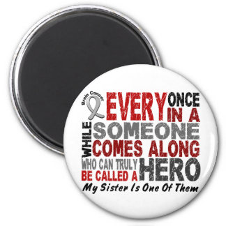 HERO COMES ALONG 1 Sister BRAIN CANCER T-Shirts 2 Inch Round Magnet