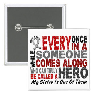 HERO COMES ALONG 1 Sister BRAIN CANCER T-Shirts Pinback Button