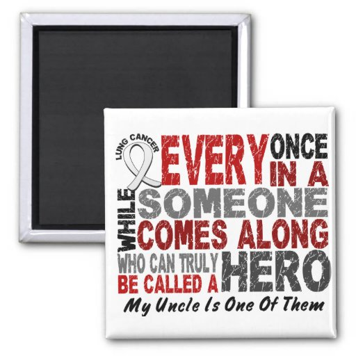HERO COMES ALONG 1 Uncle LUNG CANCER 2 Inch Square Magnet