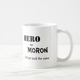 Hero, or, Moron, I still get paid the same Coffee Mug