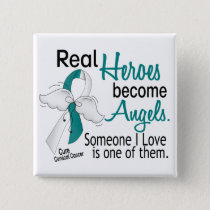 Heroes Become Angels Cervical Cancer Pinback Button