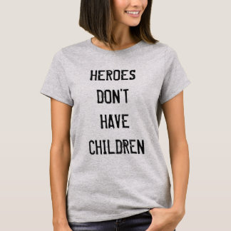 Heroes Don't Have Children shirt