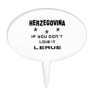 Herzegovina If you don't love it, Leave Cake Topper