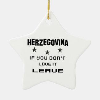 Herzegovina If you don't love it, Leave Ceramic Ornament