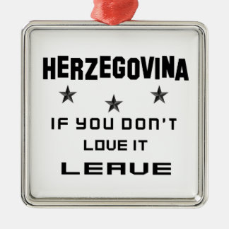 Herzegovina If you don't love it, Leave Metal Ornament