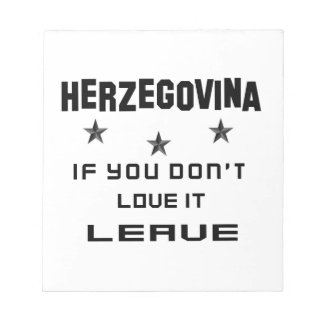 Herzegovina If you don't love it, Leave Notepad