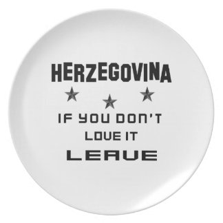 Herzegovina If you don't love it, Leave Plate