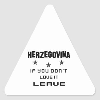 Herzegovina If you don't love it, Leave Triangle Sticker